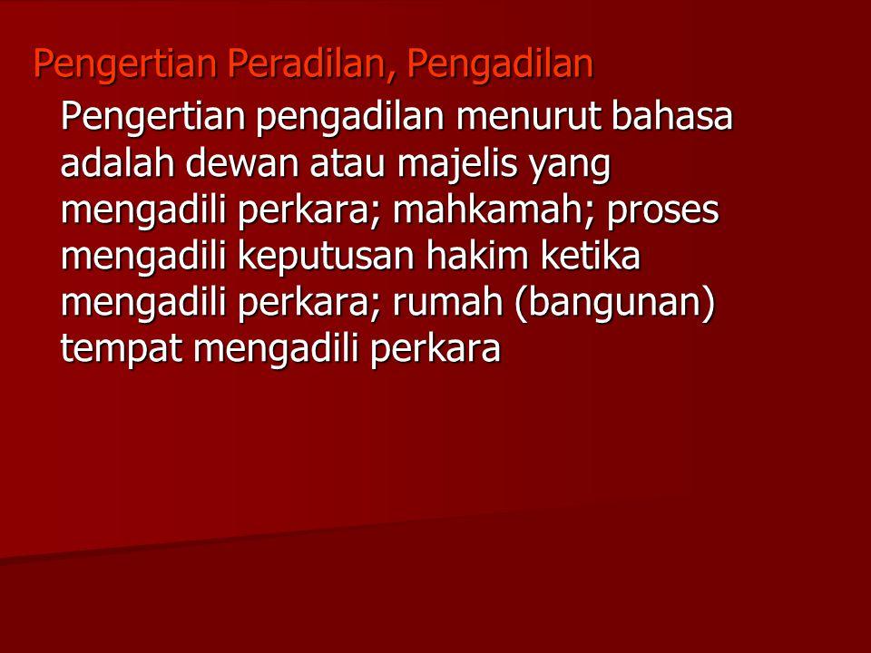 Pengertian pengadilan menurut bahasa adalah dewan atau majelis yang mengadili perkara; mahkamah; proses mengadili keputusan hakim ketika mengadili per