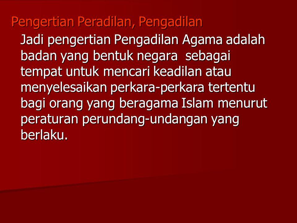 Jadi pengertian Pengadilan Agama adalah badan yang bentuk negara sebagai tempat untuk mencari keadilan atau menyelesaikan perkara-perkara tertentu bag