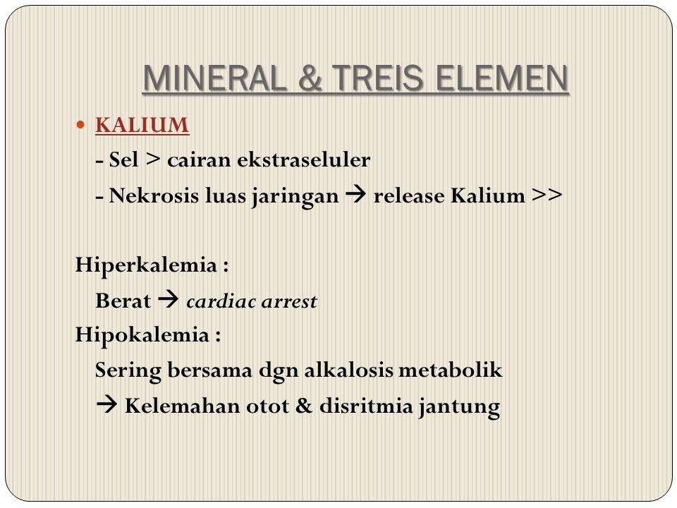 MINERAL & TREIS ELEMEN KALIUM - Sel > cairan ekstraseluler - Nekrosis luas jaringan  release Kalium >> Hiperkalemia : Berat  cardiac arrest Hipokale