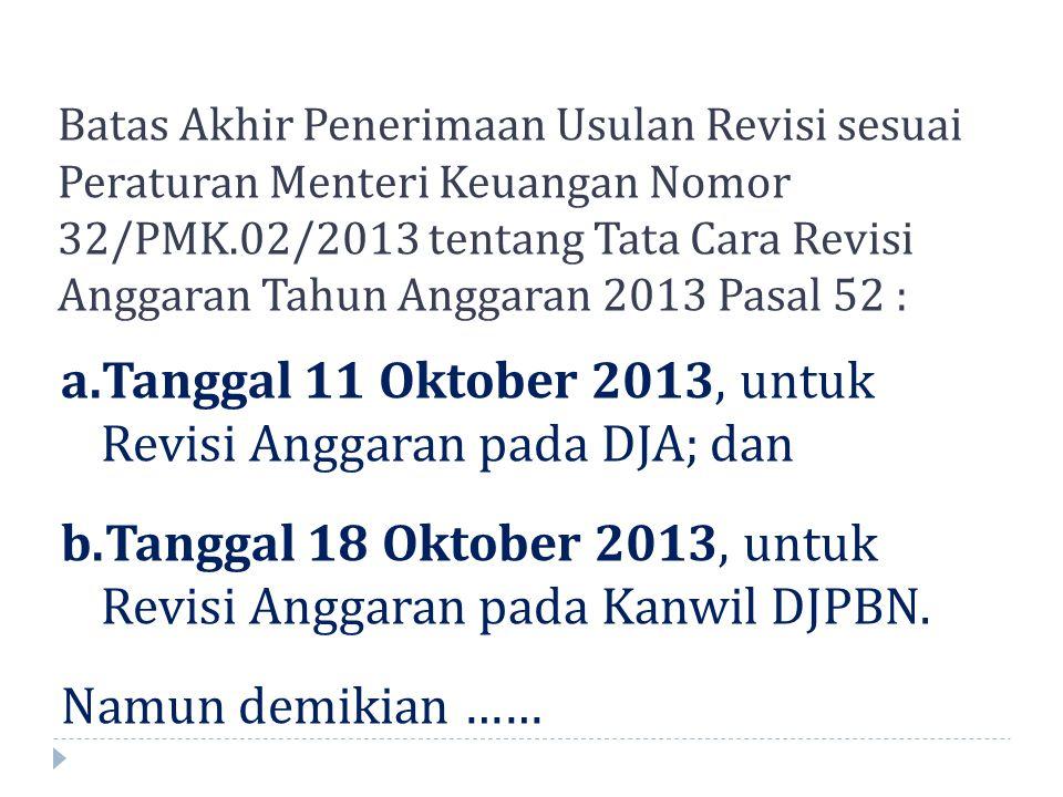 Batas Akhir Penerimaan Usulan Revisi sesuai Peraturan Menteri Keuangan Nomor 32/PMK.02/2013 tentang Tata Cara Revisi Anggaran Tahun Anggaran 2013 Pasa
