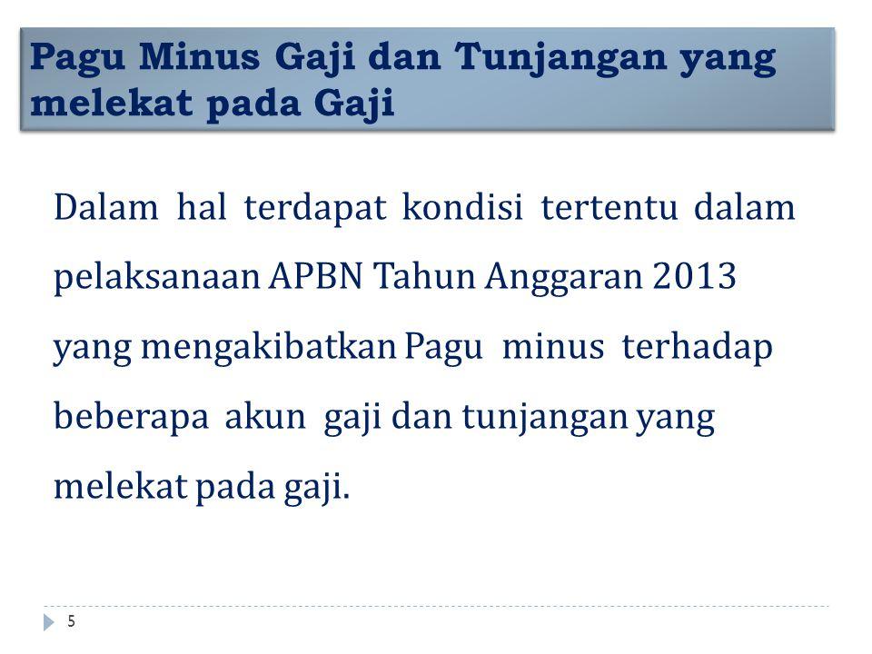 Dalam hal terdapat kondisi tertentu dalam pelaksanaan APBN Tahun Anggaran 2013 yang mengakibatkan Pagu minus terhadap beberapa akun gaji dan tunjangan