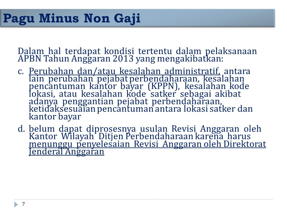 Batas akhir penyelesaian pagu minus Gaji dan Tunjangan yang melekat pada Gaji paling lambat tanggal 30 Desember 2013.