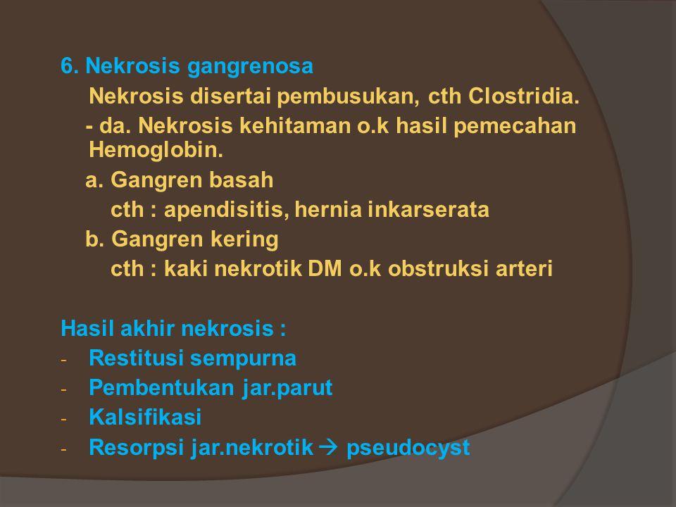 6.Nekrosis gangrenosa Nekrosis disertai pembusukan, cth Clostridia.