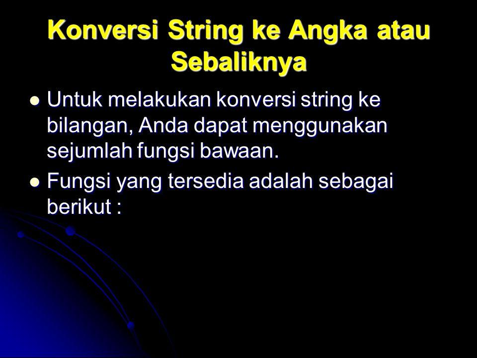 Konversi String ke Angka atau Sebaliknya Untuk melakukan konversi string ke bilangan, Anda dapat menggunakan sejumlah fungsi bawaan. Untuk melakukan k