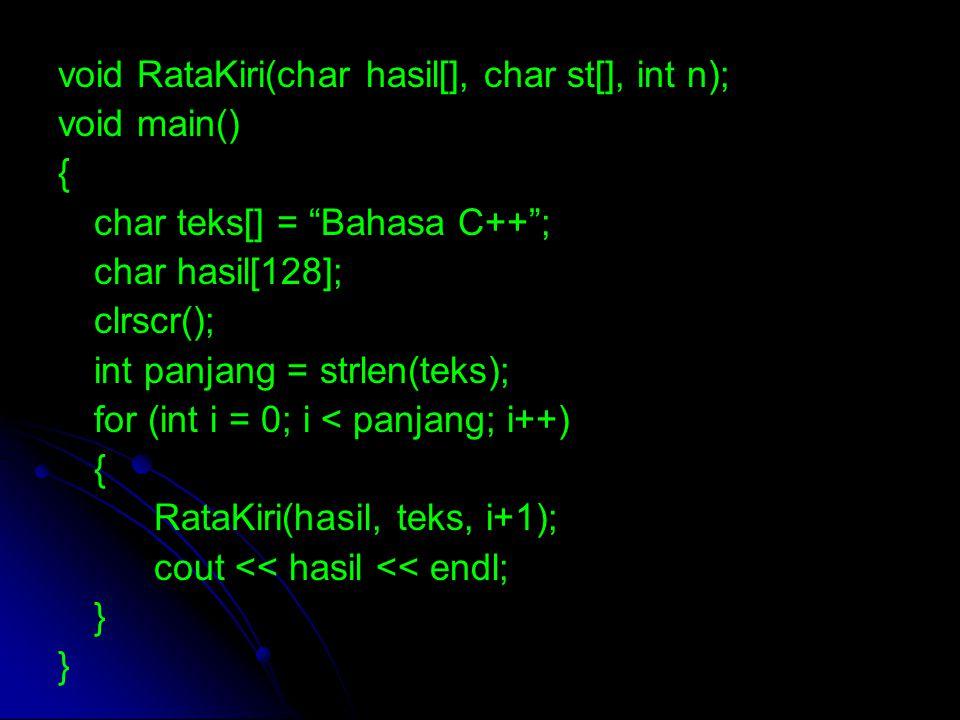 "void RataKiri(char hasil[], char st[], int n); void main() { char teks[] = ""Bahasa C++""; char hasil[128]; clrscr(); int panjang = strlen(teks); for (i"