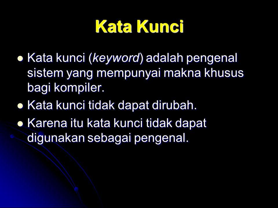 Kata Kunci Kata kunci (keyword) adalah pengenal sistem yang mempunyai makna khusus bagi kompiler. Kata kunci (keyword) adalah pengenal sistem yang mem