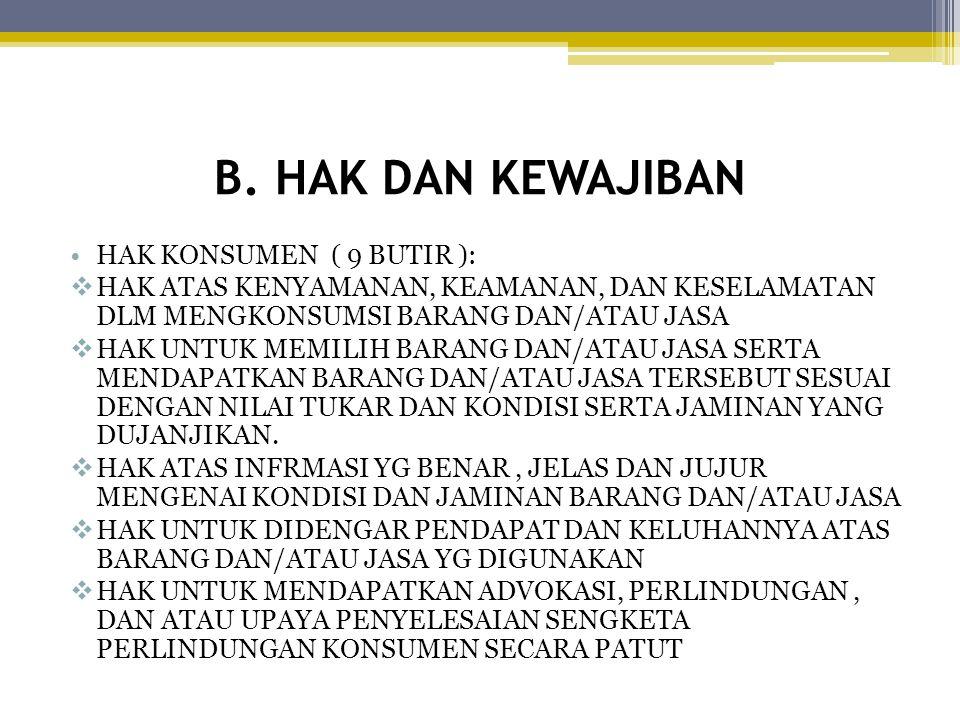 B. HAK DAN KEWAJIBAN HAK KONSUMEN ( 9 BUTIR ):  HAK ATAS KENYAMANAN, KEAMANAN, DAN KESELAMATAN DLM MENGKONSUMSI BARANG DAN/ATAU JASA  HAK UNTUK MEMI