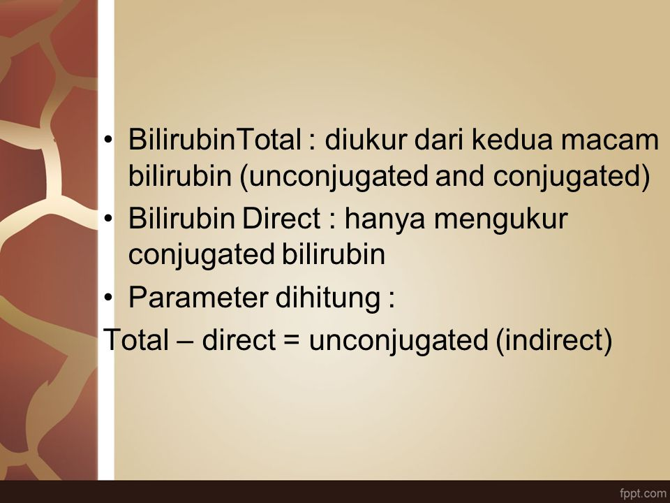 BilirubinTotal : diukur dari kedua macam bilirubin (unconjugated and conjugated) Bilirubin Direct : hanya mengukur conjugated bilirubin Parameter dihi