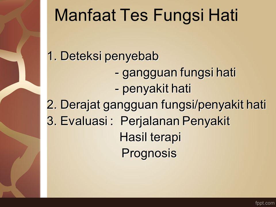 Manfaat Tes Fungsi Hati 1. Deteksi penyebab - gangguan fungsi hati - gangguan fungsi hati - penyakit hati - penyakit hati 2. Derajat gangguan fungsi/p