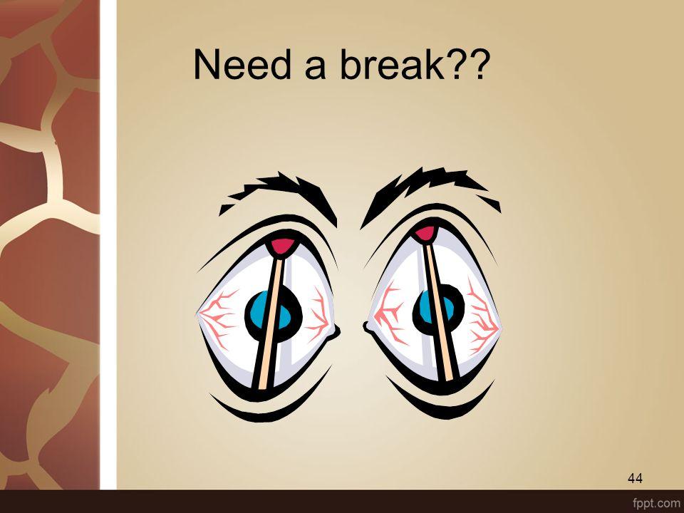 Need a break?? 44