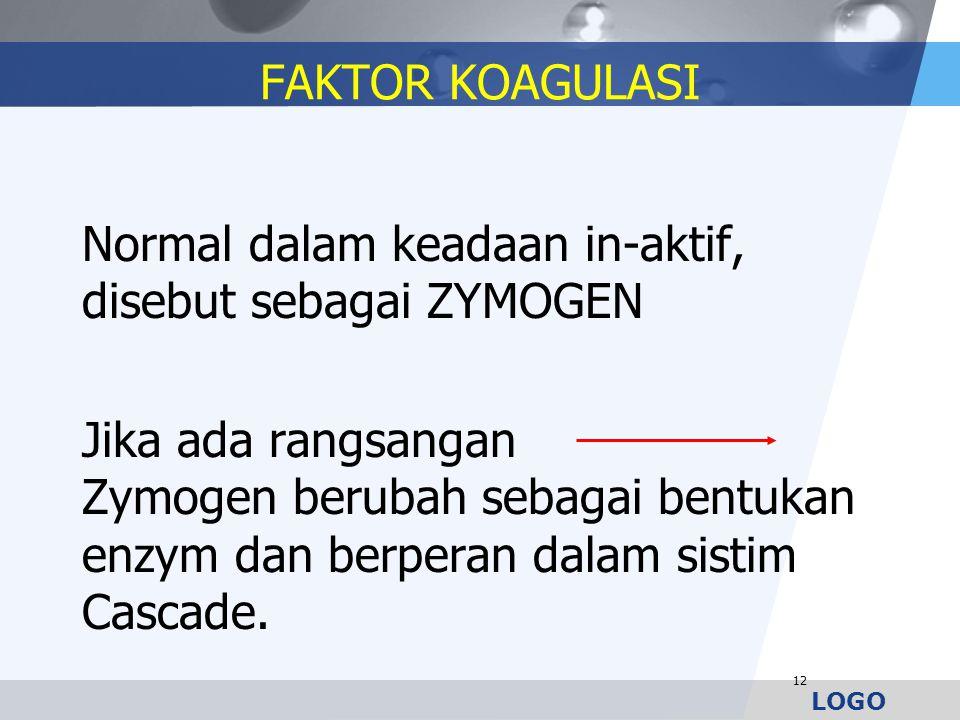 LOGO FAKTOR KOAGULASI Normal dalam keadaan in-aktif, disebut sebagai ZYMOGEN Jika ada rangsangan Zymogen berubah sebagai bentukan enzym dan berperan d
