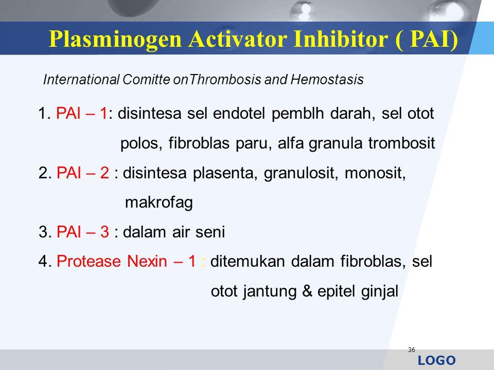 LOGO 36 1. PAI – 1: disintesa sel endotel pemblh darah, sel otot polos, fibroblas paru, alfa granula trombosit 2. PAI – 2 : disintesa plasenta, granul