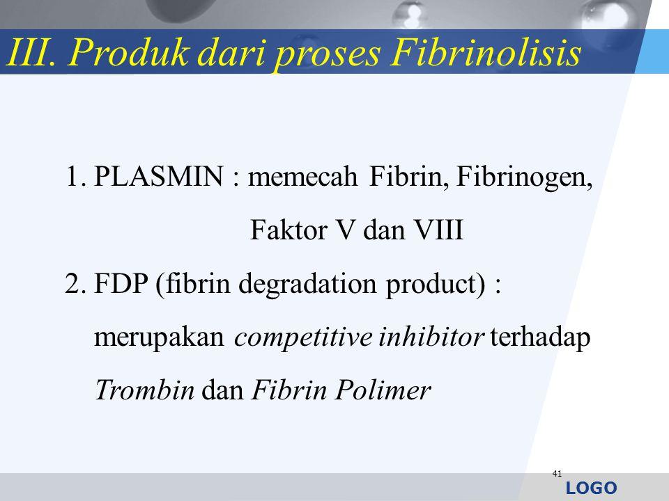 LOGO 41 1. PLASMIN : memecah Fibrin, Fibrinogen, Faktor V dan VIII 2. FDP (fibrin degradation product) : merupakan competitive inhibitor terhadap Trom