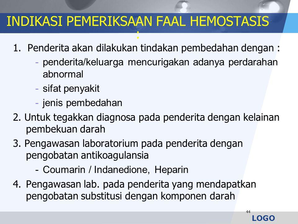 LOGO INDIKASI PEMERIKSAAN FAAL HEMOSTASIS : 1. Penderita akan dilakukan tindakan pembedahan dengan : -penderita/keluarga mencurigakan adanya perdaraha