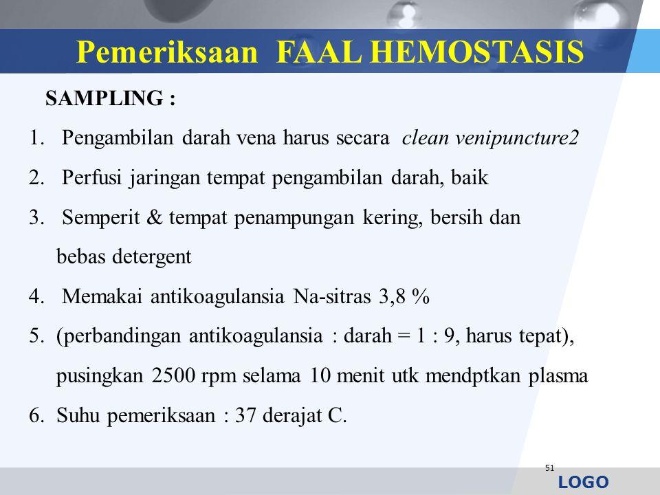 LOGO 51 Pemeriksaan FAAL HEMOSTASIS SAMPLING : 1.Pengambilan darah vena harus secara clean venipuncture2 2.Perfusi jaringan tempat pengambilan darah,