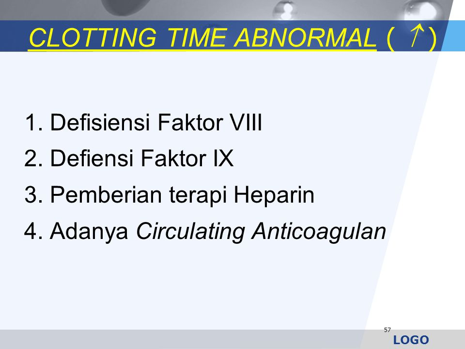 LOGO CLOTTING TIME ABNORMAL (  ) 1. Defisiensi Faktor VIII 2. Defiensi Faktor IX 3. Pemberian terapi Heparin 4. Adanya Circulating Anticoagulan 57