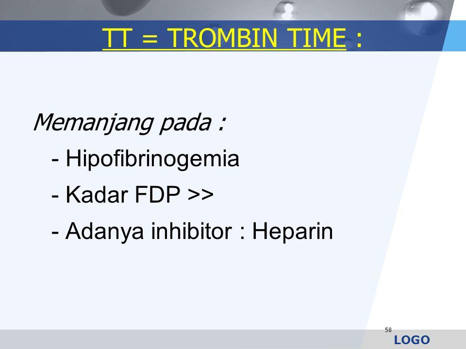 LOGO TT = TROMBIN TIME : Memanjang pada : - Hipofibrinogemia - Kadar FDP >> - Adanya inhibitor : Heparin 58
