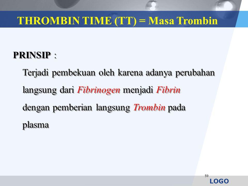 LOGO 59 PRINSIP : Terjadi pembekuan oleh karena adanya perubahan langsung dari Fibrinogen menjadi Fibrin dengan pemberian langsung Trombin pada plasma
