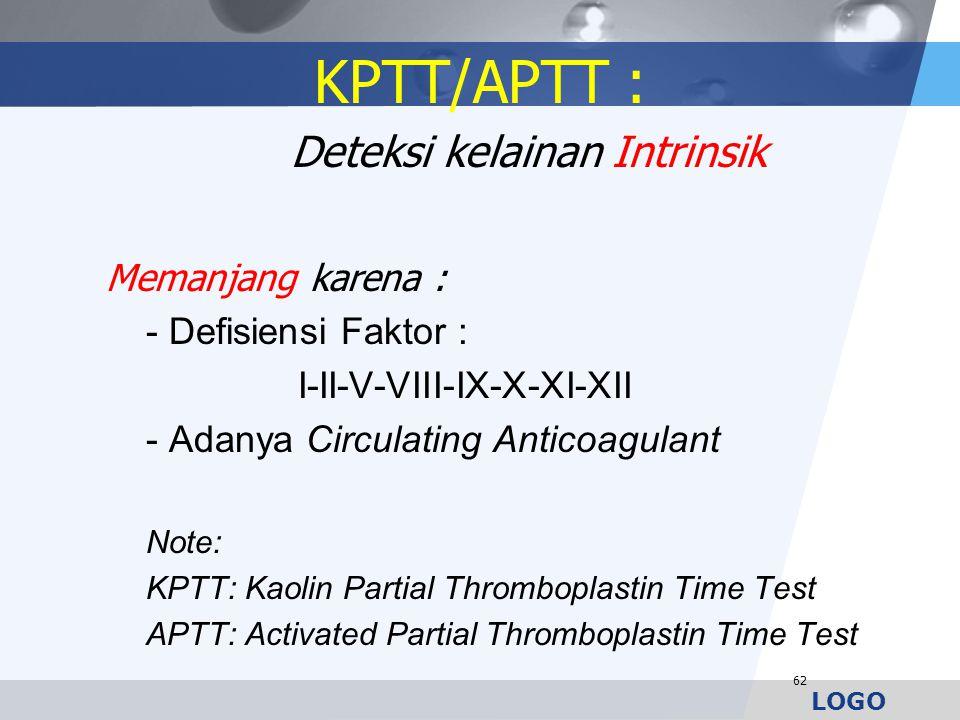 LOGO 62 KPTT/APTT : Deteksi kelainan Intrinsik Memanjang karena : - Defisiensi Faktor : I-II-V-VIII-IX-X-XI-XII - Adanya Circulating Anticoagulant Not