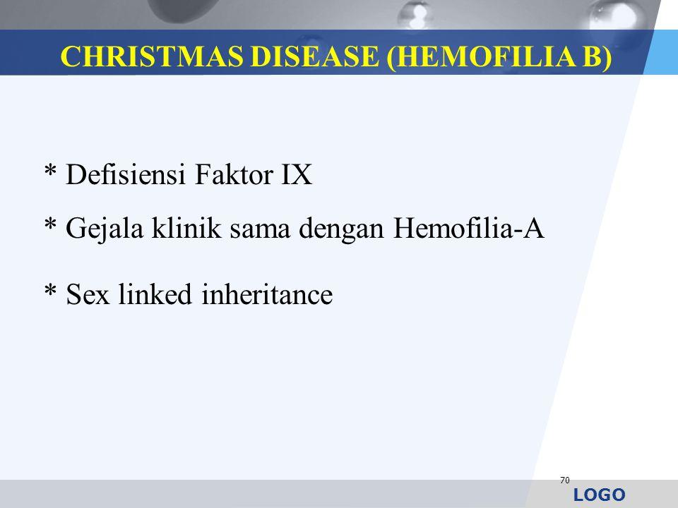 LOGO 70 * Defisiensi Faktor IX * Gejala klinik sama dengan Hemofilia-A * Sex linked inheritance CHRISTMAS DISEASE (HEMOFILIA B)