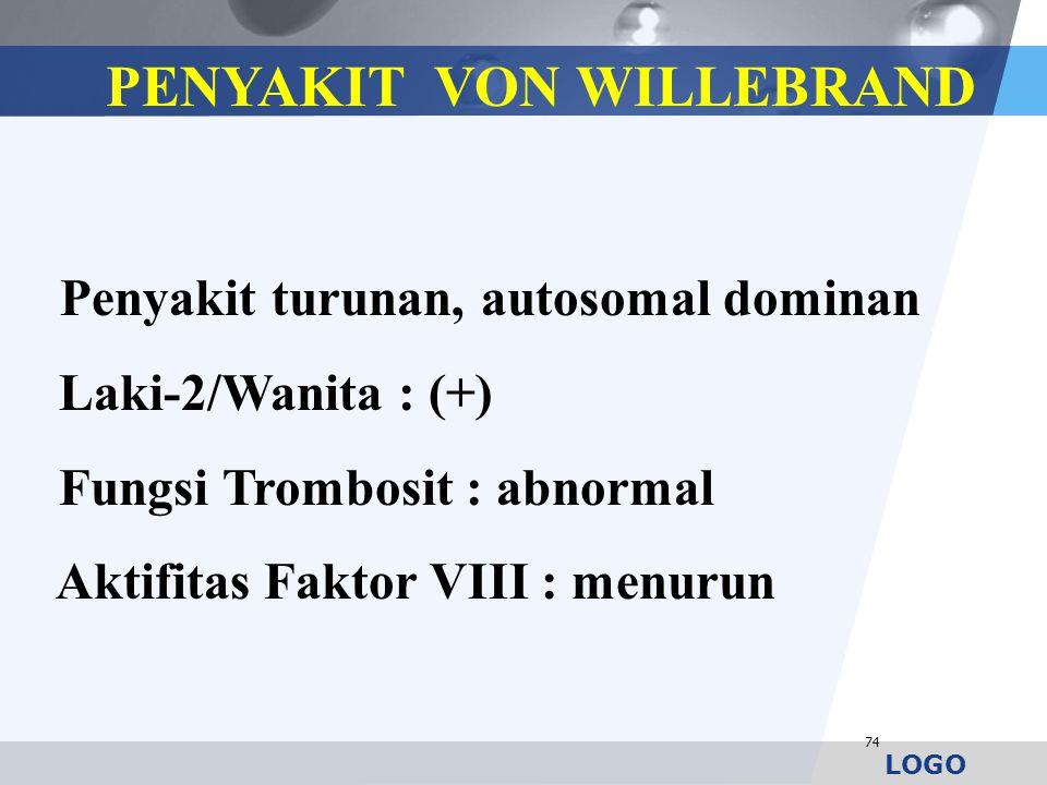 LOGO 74 PENYAKIT VON WILLEBRAND Penyakit turunan, autosomal dominan Laki-2/Wanita : (+) Fungsi Trombosit : abnormal Aktifitas Faktor VIII : menurun
