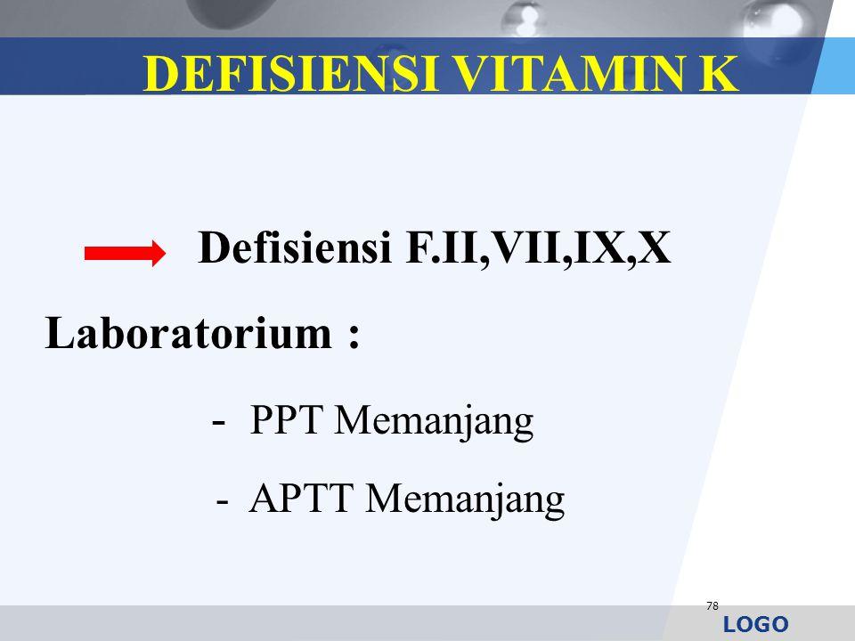 LOGO 78 DEFISIENSI VITAMIN K Defisiensi F.II,VII,IX,X Laboratorium : - PPT Memanjang - APTT Memanjang