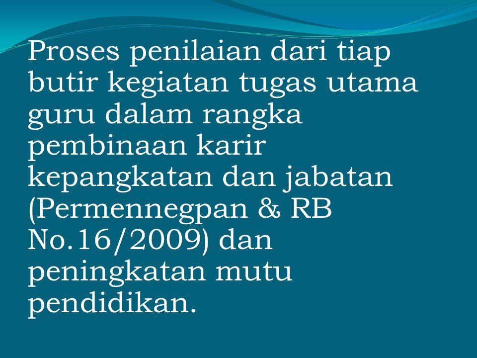 Proses penilaian dari tiap butir kegiatan tugas utama guru dalam rangka pembinaan karir kepangkatan dan jabatan (Permennegpan & RB No.16/2009) dan peningkatan mutu pendidikan.
