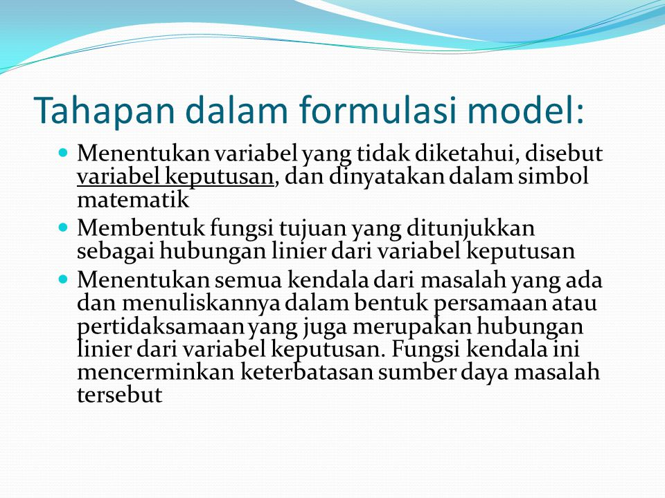 Perlu diingat : bahwa pembentukan model bukan bersifat ilmiah murni, tetapi lebih bersifat seni dan akan mudah dimengerti terutama jika sering dilakukan latihan dan dipraktekkan.