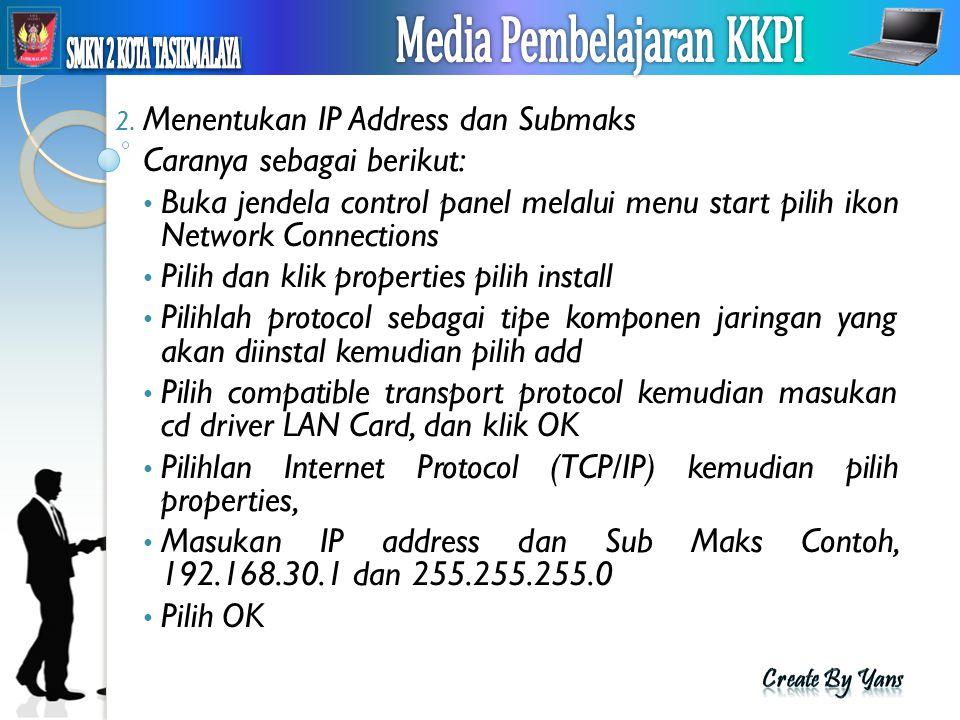 2. Menentukan IP Address dan Submaks Caranya sebagai berikut: Buka jendela control panel melalui menu start pilih ikon Network Connections Pilih dan k