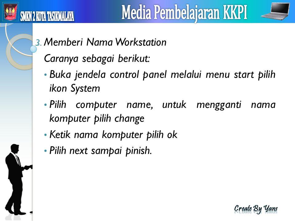 3. Memberi Nama Workstation Caranya sebagai berikut: Buka jendela control panel melalui menu start pilih ikon System Pilih computer name, untuk mengga