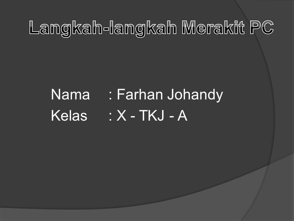 Nama: Farhan Johandy Kelas: X - TKJ - A