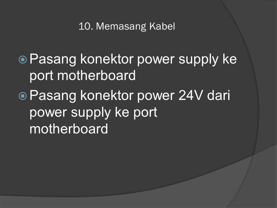 10. Memasang Kabel PPasang konektor power supply ke port motherboard PPasang konektor power 24V dari power supply ke port motherboard