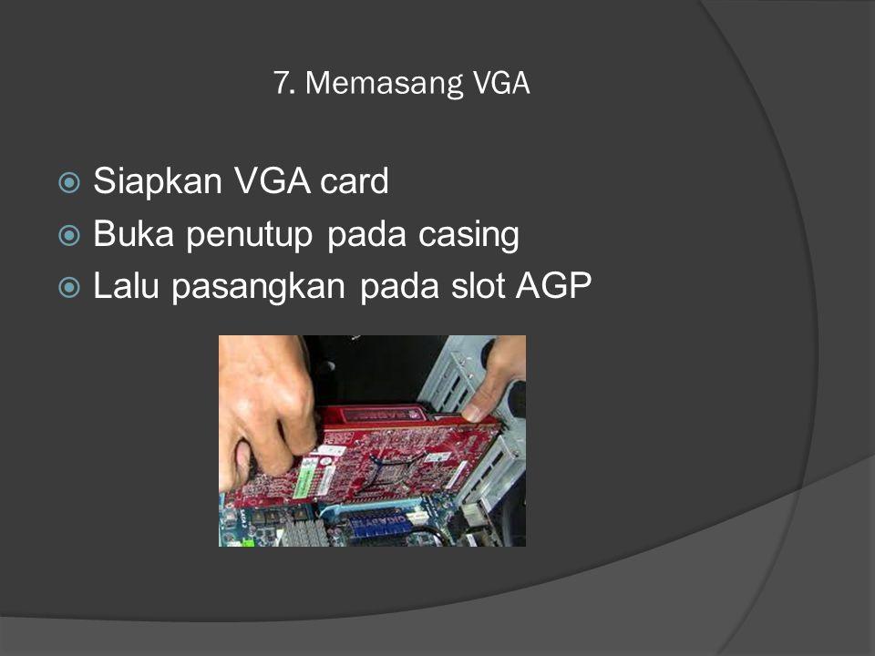 7. Memasang VGA  Siapkan VGA card  Buka penutup pada casing  Lalu pasangkan pada slot AGP