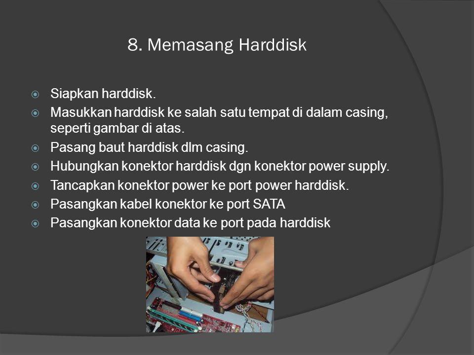 8. Memasang Harddisk  Siapkan harddisk.  Masukkan harddisk ke salah satu tempat di dalam casing, seperti gambar di atas.  Pasang baut harddisk dlm