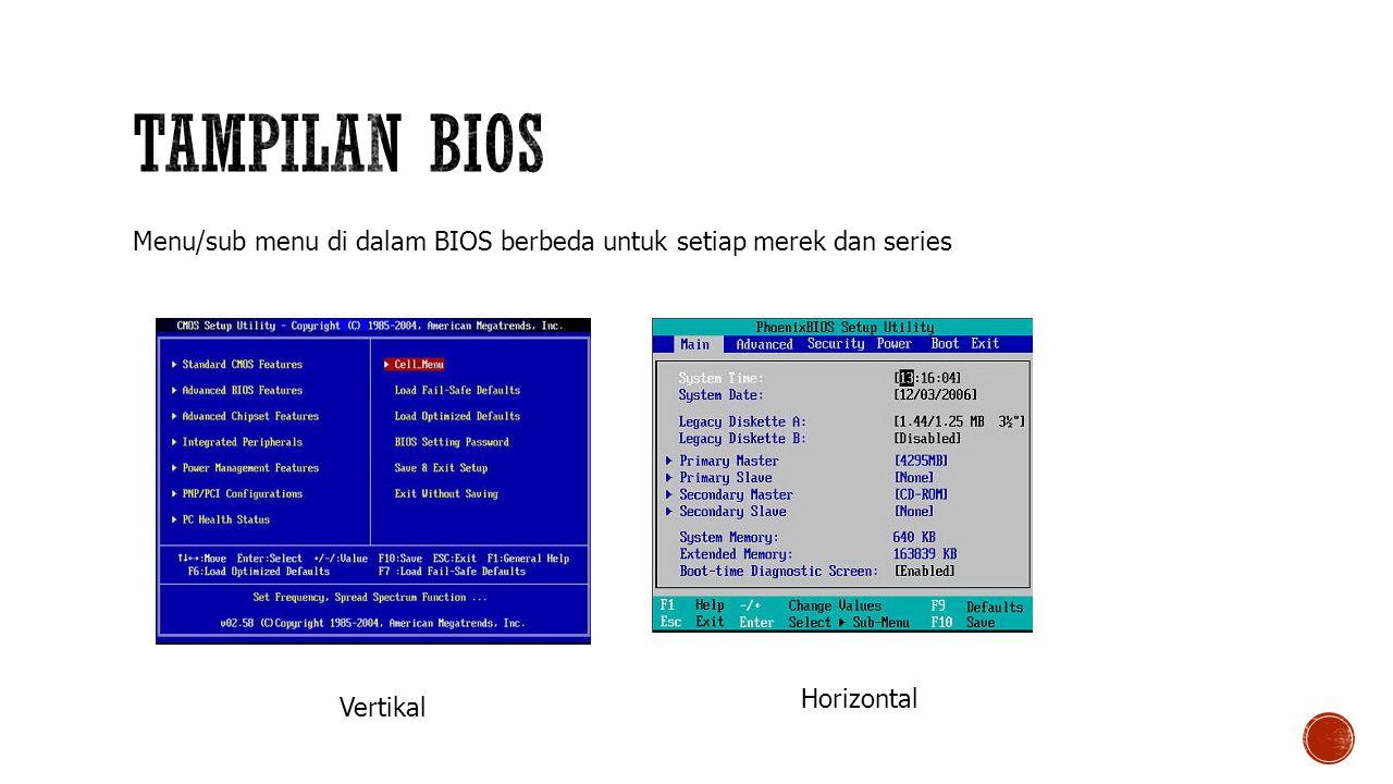 Menu/sub menu di dalam BIOS berbeda untuk setiap merek dan series Vertikal Horizontal