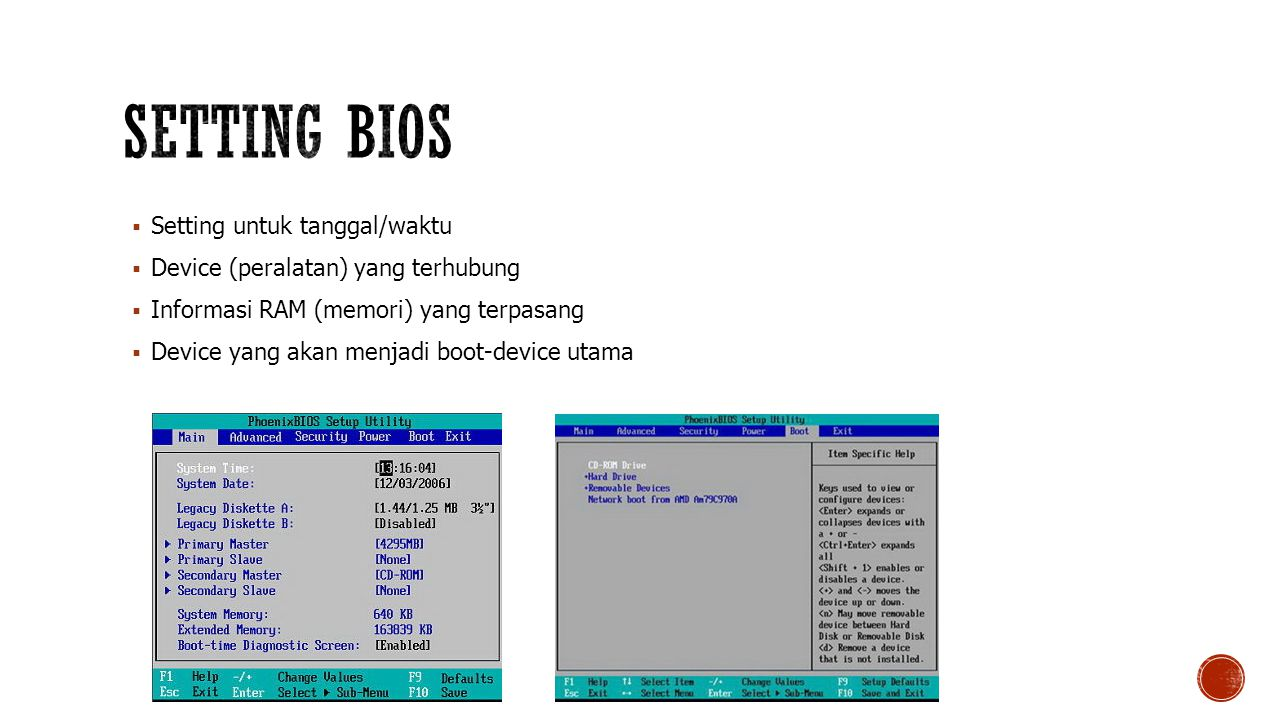  Setting untuk tanggal/waktu  Device (peralatan) yang terhubung  Informasi RAM (memori) yang terpasang  Device yang akan menjadi boot-device utama