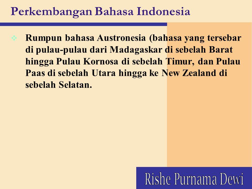 v Rumpun bahasa Austronesia (bahasa yang tersebar di pulau-pulau dari Madagaskar di sebelah Barat hingga Pulau Kornosa di sebelah Timur, dan Pulau Paa