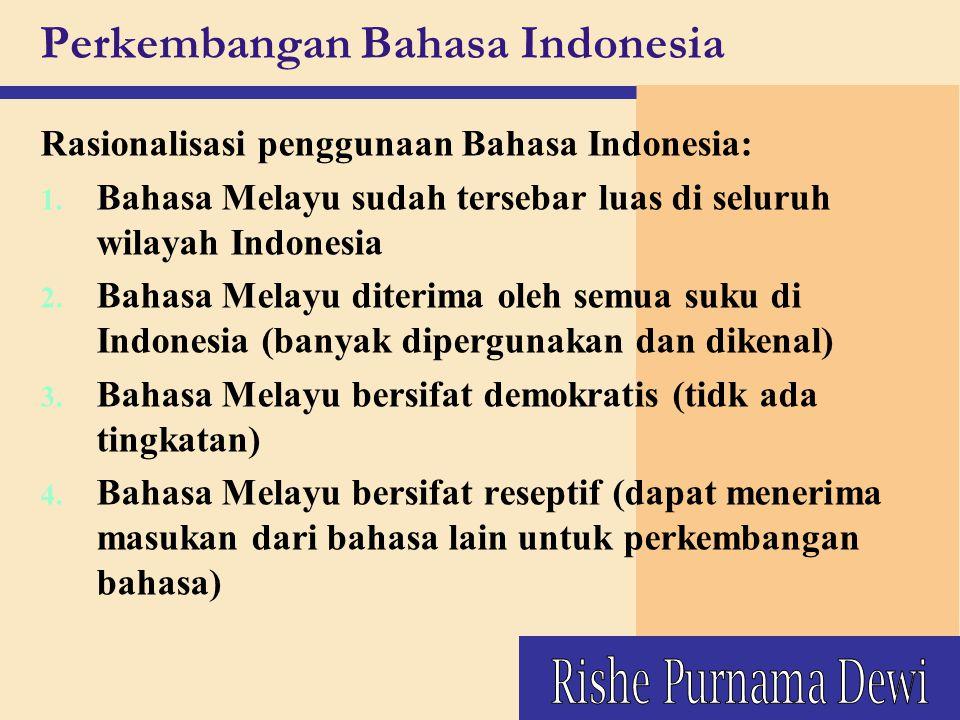 Rasionalisasi penggunaan Bahasa Indonesia: 1. Bahasa Melayu sudah tersebar luas di seluruh wilayah Indonesia 2. Bahasa Melayu diterima oleh semua suku