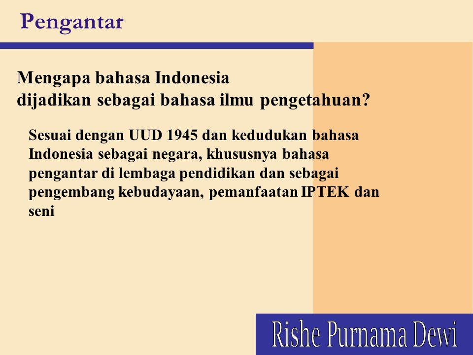 Pengantar Mengapa bahasa Indonesia dijadikan sebagai bahasa ilmu pengetahuan? Sesuai dengan UUD 1945 dan kedudukan bahasa Indonesia sebagai negara, kh