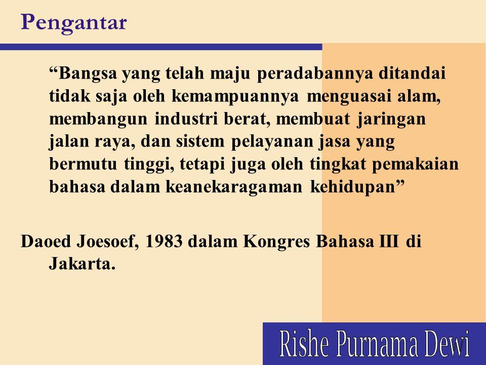 Ciri-ciri Bahasa Indonesia a.Menggunakan sistem fonografi atau bersistem eja bunyi b.