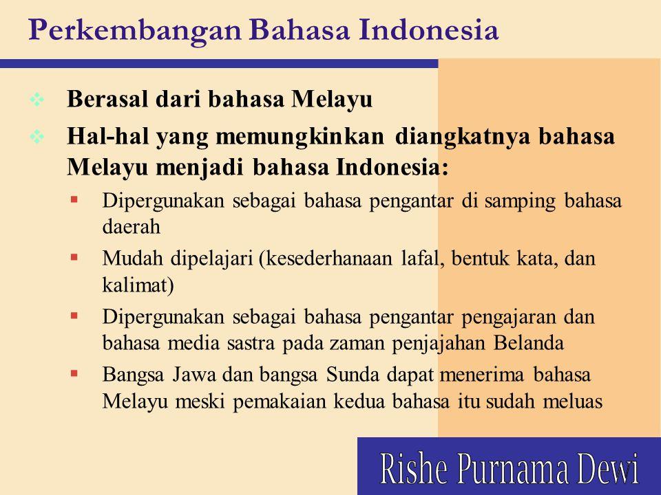 Perkembangan Bahasa Indonesia v Berasal dari bahasa Melayu v Hal-hal yang memungkinkan diangkatnya bahasa Melayu menjadi bahasa Indonesia:  Diperguna