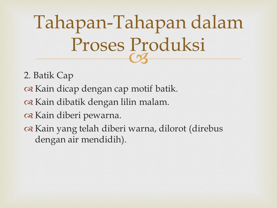  2.Batik Cap  Kain dicap dengan cap motif batik.