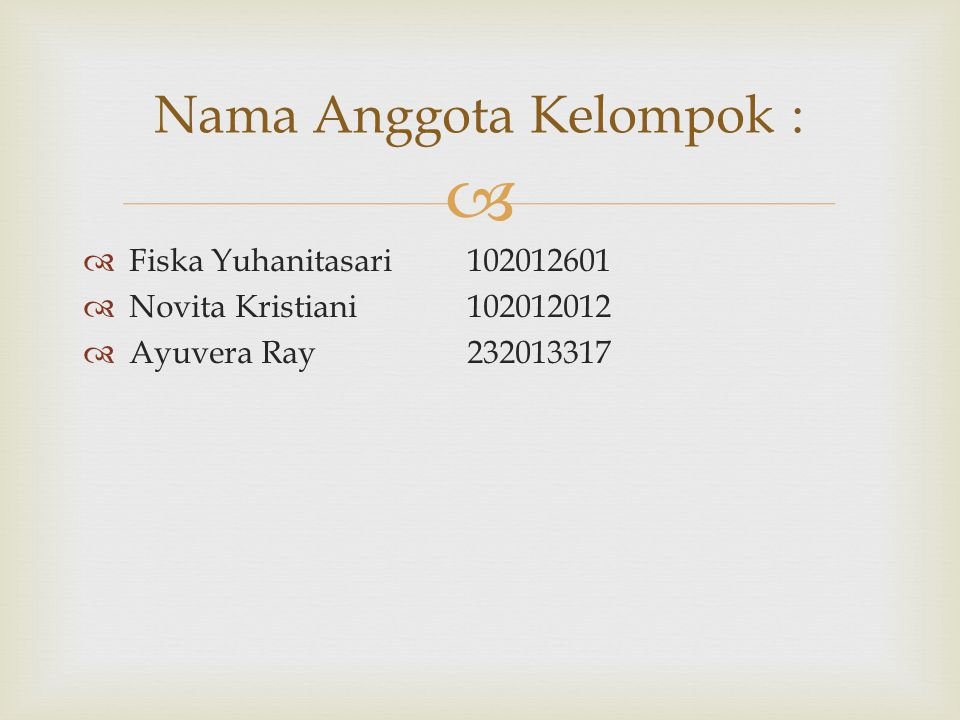   Fiska Yuhanitasari 102012601  Novita Kristiani102012012  Ayuvera Ray232013317 Nama Anggota Kelompok :