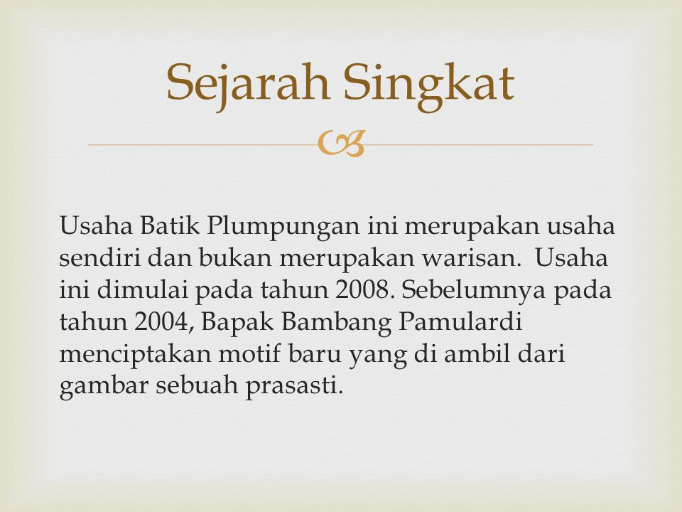  Usaha Batik Plumpungan ini merupakan usaha sendiri dan bukan merupakan warisan.