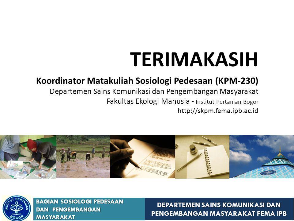 DEPARTEMEN SAINS KOMUNIKASI DAN PENGEMBANGAN MASYARAKAT FEMA IPB BAGIAN SOSIOLOGI PEDESAAN DAN PENGEMBANGAN MASYARAKAT TERIMAKASIH Koordinator Matakuliah Sosiologi Pedesaan (KPM-230) Departemen Sains Komunikasi dan Pengembangan Masyarakat Fakultas Ekologi Manusia - Institut Pertanian Bogor http://skpm.fema.ipb.ac.id