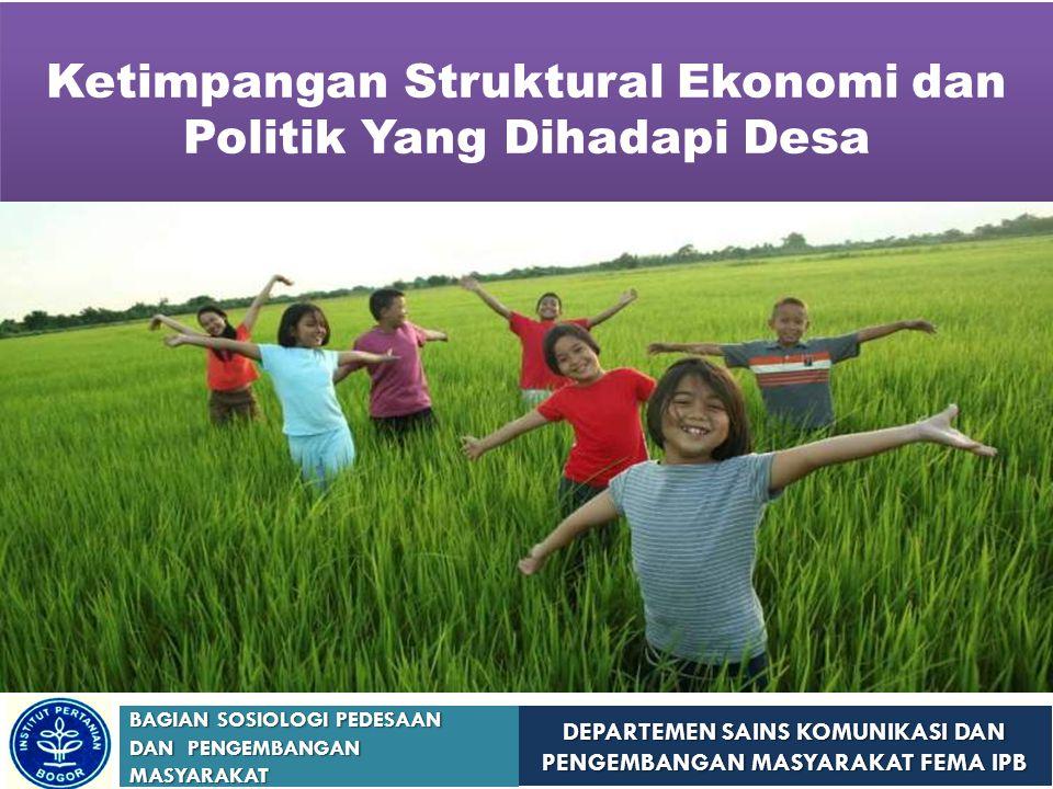 DEPARTEMEN SAINS KOMUNIKASI DAN PENGEMBANGAN MASYARAKAT FEMA IPB BAGIAN SOSIOLOGI PEDESAAN DAN PENGEMBANGAN MASYARAKAT Ketimpangan Struktural Ekonomi dan Politik Yang Dihadapi Desa