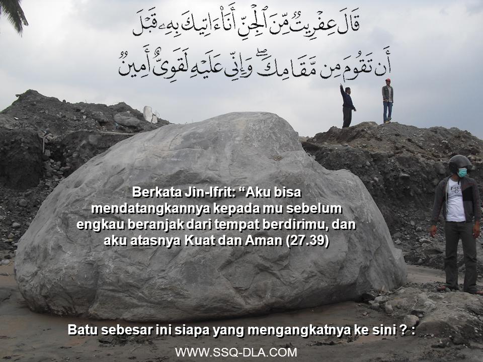 "Batu sebesar ini siapa yang mengangkatnya ke sini ? : WWW.SSQ-DLA.COM Berkata Jin-Ifrit: ""Aku bisa mendatangkannya kepada mu sebelum engkau beranjak d"