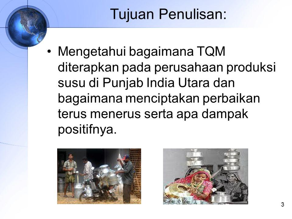 Tujuan Penulisan: Mengetahui bagaimana TQM diterapkan pada perusahaan produksi susu di Punjab India Utara dan bagaimana menciptakan perbaikan terus menerus serta apa dampak positifnya.