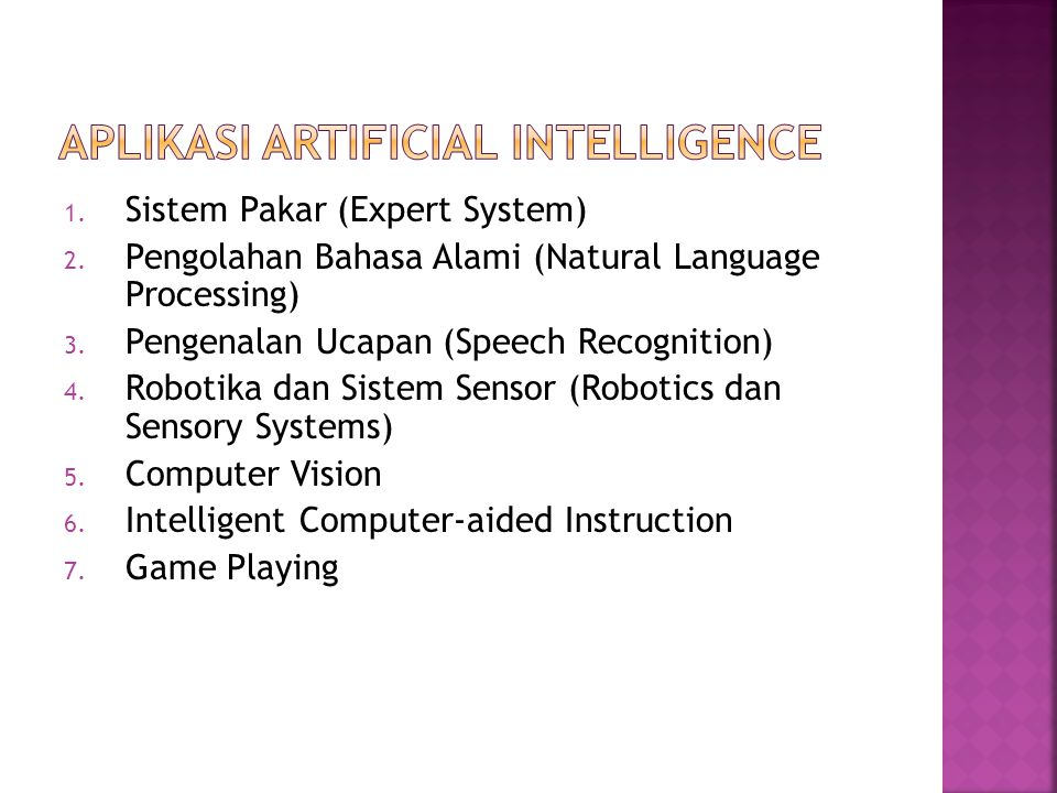 1. Sistem Pakar (Expert System) 2. Pengolahan Bahasa Alami (Natural Language Processing) 3. Pengenalan Ucapan (Speech Recognition) 4. Robotika dan Sis