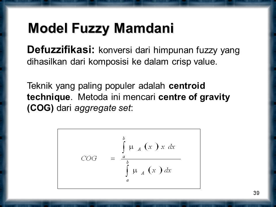 39 Defuzzifikasi: konversi dari himpunan fuzzy yang dihasilkan dari komposisi ke dalam crisp value.